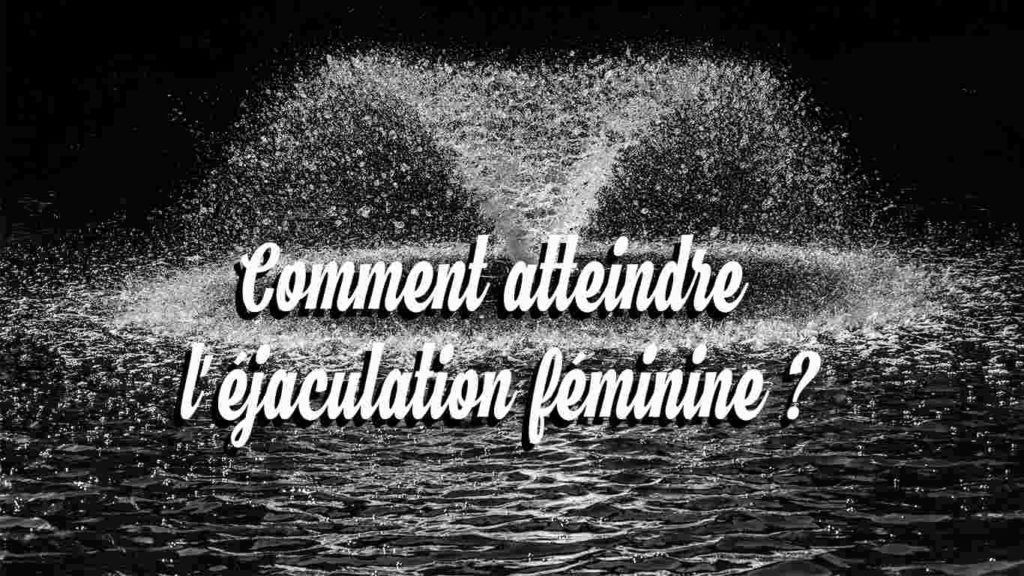 comment atteindre l'ejaculation feminine