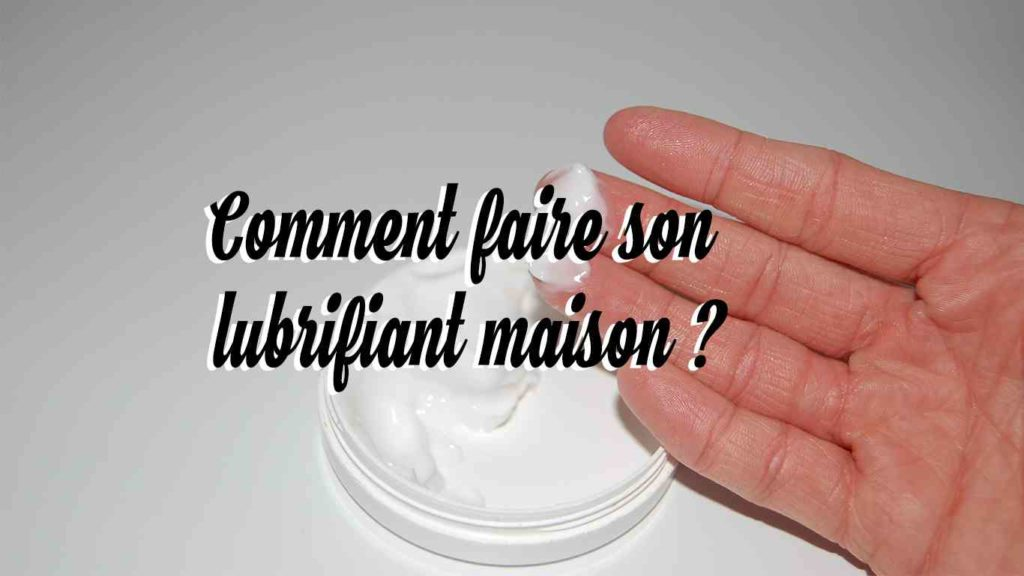 comment faire son lubrifiant maison